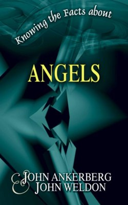 Knowing the Facts about Angels - eBook  -     By: John Ankerberg, John Weldon
