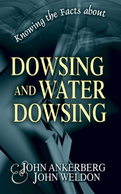 Knowing the Facts about Dowsing and Water Dowsing - eBook  -     By: John Ankerberg, John Weldon