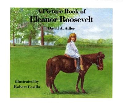 A Picture Book of Eleanor Roosevelt  -     By: David A. Adler     Illustrated By: Robert Casilla