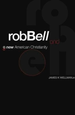 Rob Bell and a New American Christianity - eBook  -     By: James Wellman