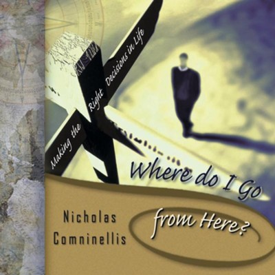 Where Do I Go From Here?: Making the Right Decisions in Life - eBook  -     By: Nicholas Comninellis