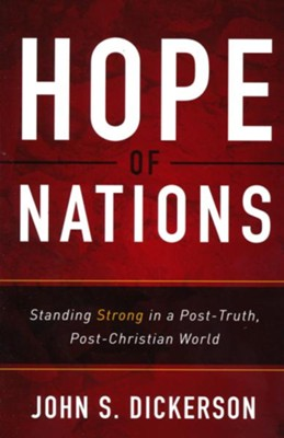 Hope of Nations: Standing Strong in a Post-Truth, Post-Christian World  -     By: John S. Dickerson