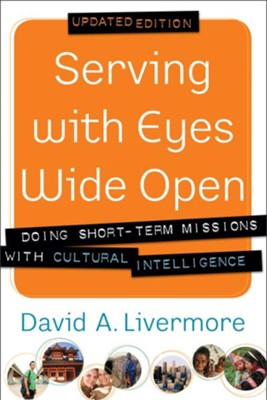 Serving with Eyes Wide Open: Doing Short-Term Missions with Cultural Intelligence / Revised - eBook  -     By: David A. Livermore