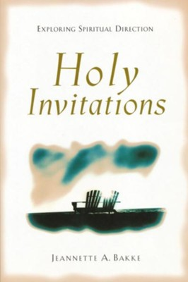 Holy Invitations: Exploring Spiritual Direction - eBook  -     By: Jeannette A. Bakke