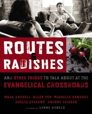 Routes and Radishes: And Other Things to Talk about at the Evangelical Crossroads - eBook  -     By: Mark Russell, Allen Yeh, Michelle Sanchez
