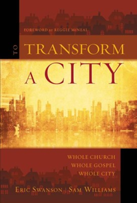 To Transform a City: Whole Church, Whole Gospel, Whole City - eBook  -     By: Eric Swanson, Sam William