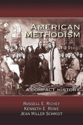 American Methodism: A Compact History - eBook  -     By: Russell E. Richey, Kenneth E Rowe, Rowe & Jeanne