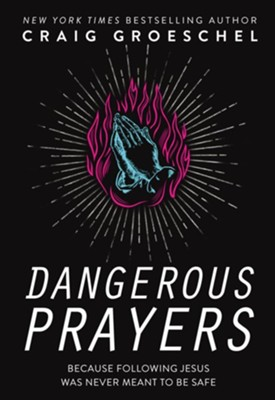 Dangerous Prayers: Because Following Jesus Was Never Meant to Be Safe  -     By: Craig Groeschel