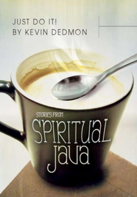 Just Do It!: Stories from Spiritual Java - eBook  -     By: Kevin Dedmon