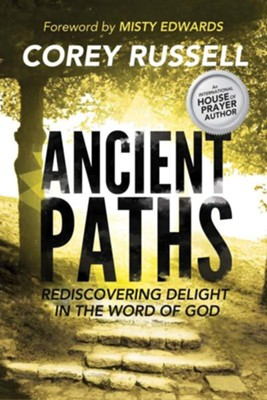 Ancient Paths: Rediscovering Delight in the Word of God - eBook  -     By: Corey Russell