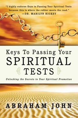 Keys to Passing Your Spiritual Test: Unlocking the Secrets to Your Spiritual Promotion - eBook  -     By: Abraham John