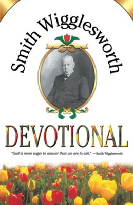 Smith Wigglesworth Devotional - eBook  -     By: Smith Wigglesworth