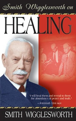 Smith Wigglesworth on Healing - eBook  -