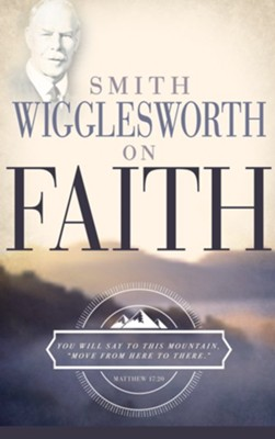 Smith Wigglesworth on Faith - eBook  -     By: Smith Wigglesworth