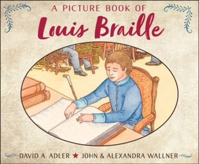 A Picture Book of Louis Braille  -     By: David A. Adler     Illustrated By: John Wallner, Alexandra Wallner