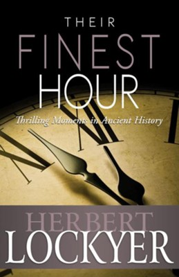 Their Finest Hour: Thrilling Moments in Ancient History - eBook  -     By: Herbert Lockyer