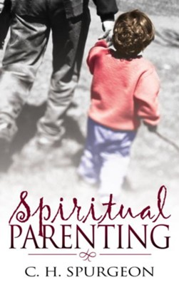 Spiritual Parenting - eBook  -     By: Charles H. Spurgeon