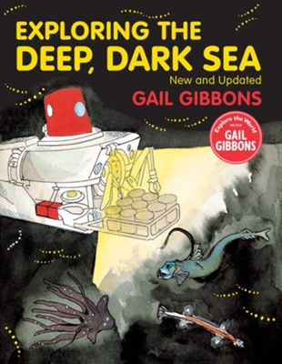 Exploring the Deep, Dark Sea  -     By: Gail Gibbons