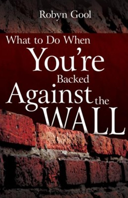 What To Do When You're Backed Against the Wall - eBook  -     By: Robyn Gool