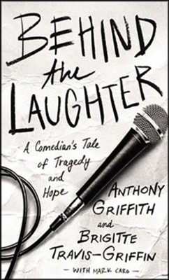 Behind the Laughter: A Comedian's Tale of Tragedy and Hope - unabridged audiobook on CD  -     By: Anthony Griffith, Dr. Brigitte Travis-Griffin, Mark Caro