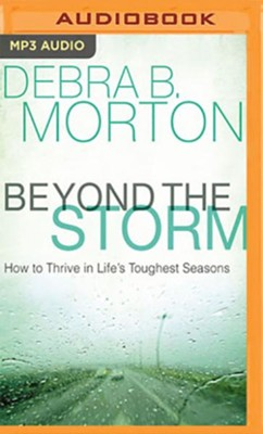 Beyond the Storm: How to Thrive in Life's Toughest Seasons - unabridged audiobook on MP3-CD  -     By: Debra B. Morton