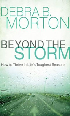 Beyond the Storm: How to Thrive in Life's Toughest Seasons - unabridged audiobook on CD  -     By: Debra B. Morton