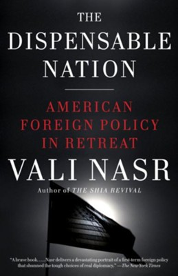 The Dispensable Nation: American Foreign Policy in Retreat - eBook  -     By: Vali Nasr