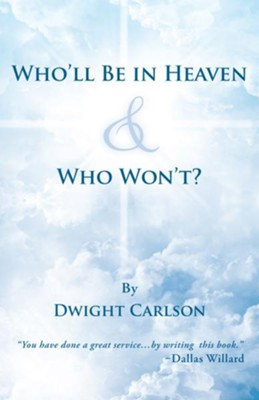 Who'll Be in Heaven & Who Won't? - eBook  -     By: Dwight Carlson