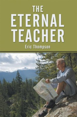 The Eternal Teacher - eBook  -     By: Eric Thompson