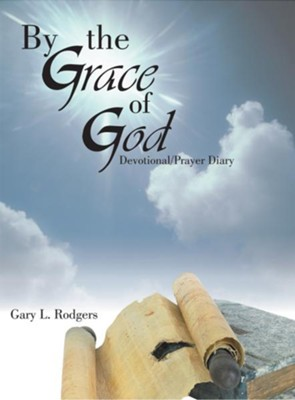 By the Grace of God: Devotional/Prayer Diary - eBook  -     By: Gary Rodgers