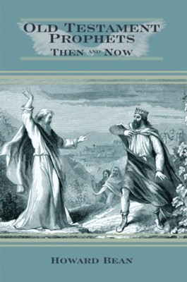 OLD TESTAMENT PROPHETS, THEN AND NOW - eBook  -     By: Howard Bean
