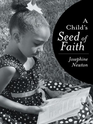A Child's Seed of Faith - eBook  -     By: Josephine Newton