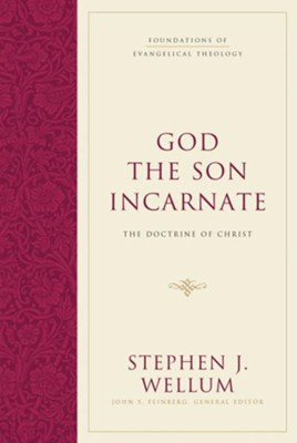 God the Son Incarnate: The Doctrine of Christ  -     By: Stephen J. Wellum, John S. Feinberg