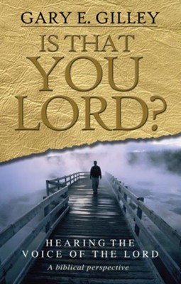 Is That You, Lord ?: Hearing The Voice Of The Lord, A Biblical Perspective  -     By: Gary E. Gilley
