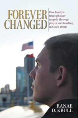 Forever Changed: One family's triumph over tragedy through prayer and trusting in God's Word - eBook  -     By: Ranae Krull
