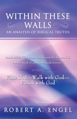 Within These Walls an analysis of Biblical truths    -     By: Robert Engel