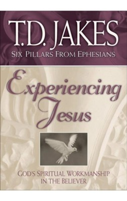 Experiencing Jesus (Six Pillars From Ephesians Book #2): God's Spiritual Workmanship in the Believer - eBook  -     By: T.D. Jakes