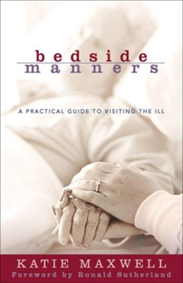 Bedside Manners: A Practical Guide to Visiting the Ill / Revised - eBook  -     By: Katie Maxwell