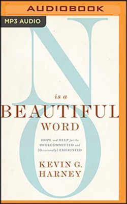 No Is a Beautiful Word: Hope and Help for the Overcommitted and Exhausted - unabridged audiobook on MP3-CD  -     By: Kevin G. Harney