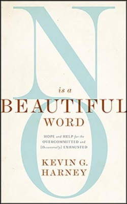 No Is a Beautiful Word: Hope and Help for the Overcommitted and Exhausted - unabridged audiobook on CD  -     By: Kevin G. Harney