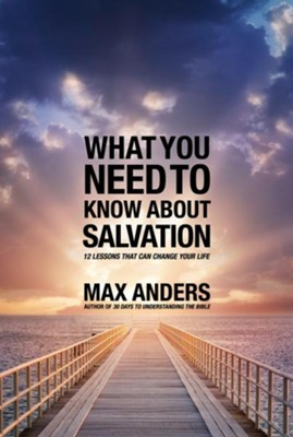 What You Need to Know About Salvation: 12 Lessons That Can Change Your Life - eBook  -     By: Max Anders