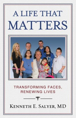 A Life That Matters: Transforming Faces, Renewing Lives - eBook  -     By: Kenneth Salyer