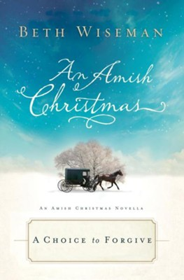 A Choice to Forgive: An Amish Christmas Novella - eBook  -     By: Beth Wiseman