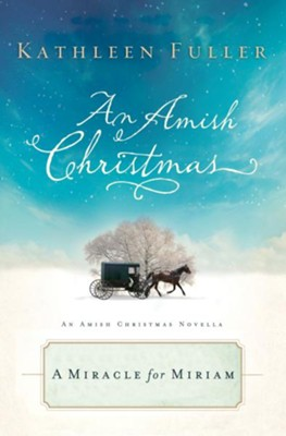 A Miracle for Miriam: An Amish Christmas Novella - eBook  -     By: Kathleen Fuller