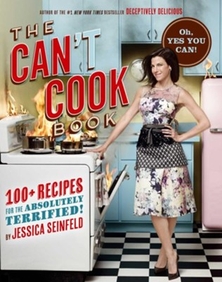 The Can't Cook Book: Recipes for the Absolutely Terrified! - eBook  -     By: Jessica Seinfeld