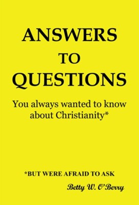Answers to Questions You Always Wanted To Know About Christianity: But were afraid to Ask - eBook  -     By: Betty O'Berry