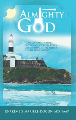 Almighty God: How to Walk In Hope, Faith, and Victory Everyday Through the Power of the Holy Ghost - eBook  -     By: Enakeme Mariere-Dogun