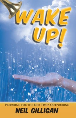 Wake UP!: Preparing for the End-Times Outpouring - eBook  -     By: Neil Gilligan