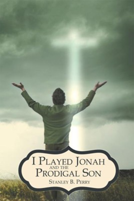 I Played Jonah and The Prodigal Son - eBook  -     By: Stanley Perry