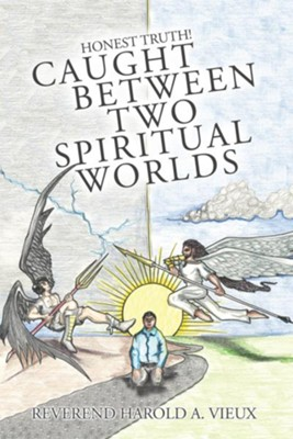 Caught Between Two Spiritual Worlds: Honest Truth! - eBook  -     By: Harold Vieux